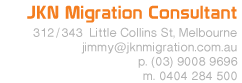 jkn migration consultant Level 1 270 Lonsdale St Melbourne email jimmy at jknmigration dot com dot au phone 61 3 9600 0090 mobile 61 404 284 500